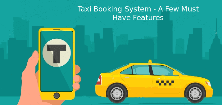 Planning to develop a taxi booking app? A few must have features